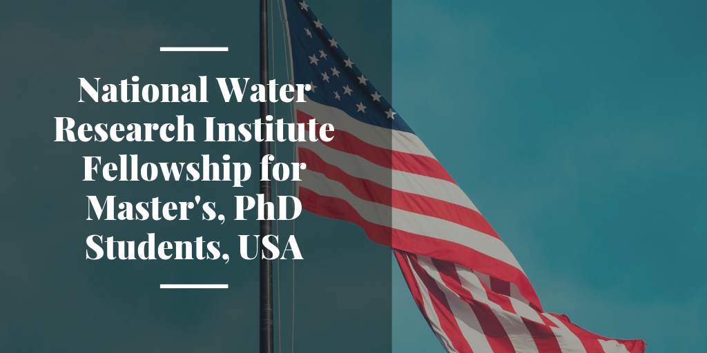 National Water Research Institute Fellowship for Master's, PhD Students, USA