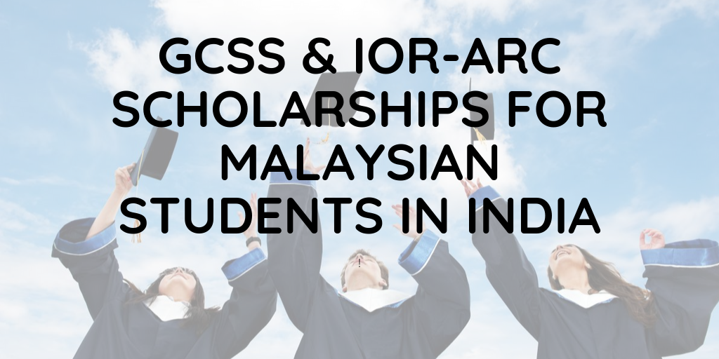 GCSS & IOR-ARC Scholarships for Malaysian Students in India