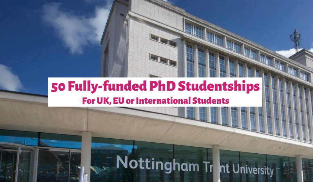 50 Fully-funded PhD Studentships at Nottingham Trent University in UK, 2020