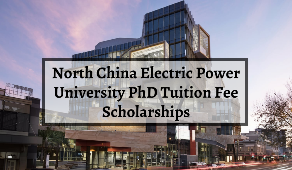 North China Electric Power University PhD tuition fee programme in Australia, 2020
