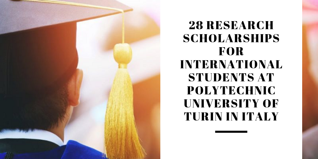 28 Research Scholarships for International Students at Polytechnic University of Turin in Italy, 2018