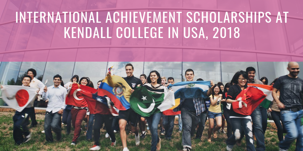 International Achievement Scholarships at Kendall College in USA, 2018