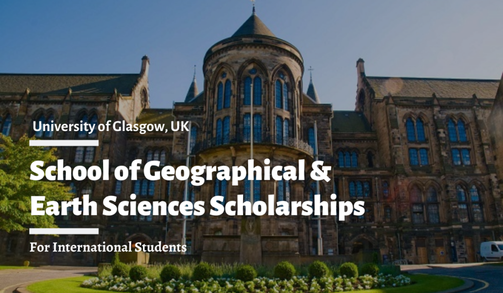 School of Geographical and Earth Sciences Scholarships for International Students in UK