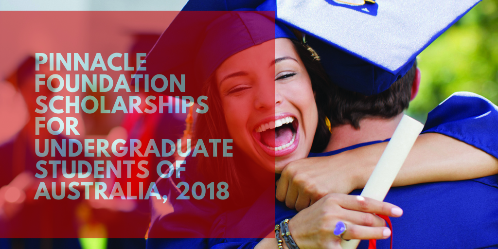 Pinnacle foundation grants for Undergraduate Students of Australia, 2018