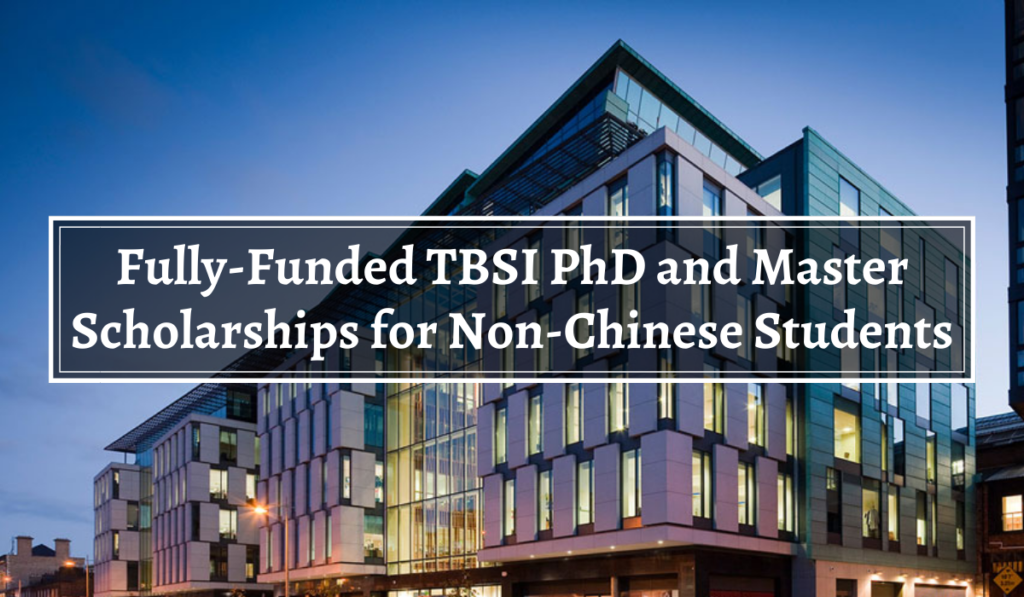 Fully-Funded TBSI PhD and Master Awards for Non-Chinese Students in China, 2020