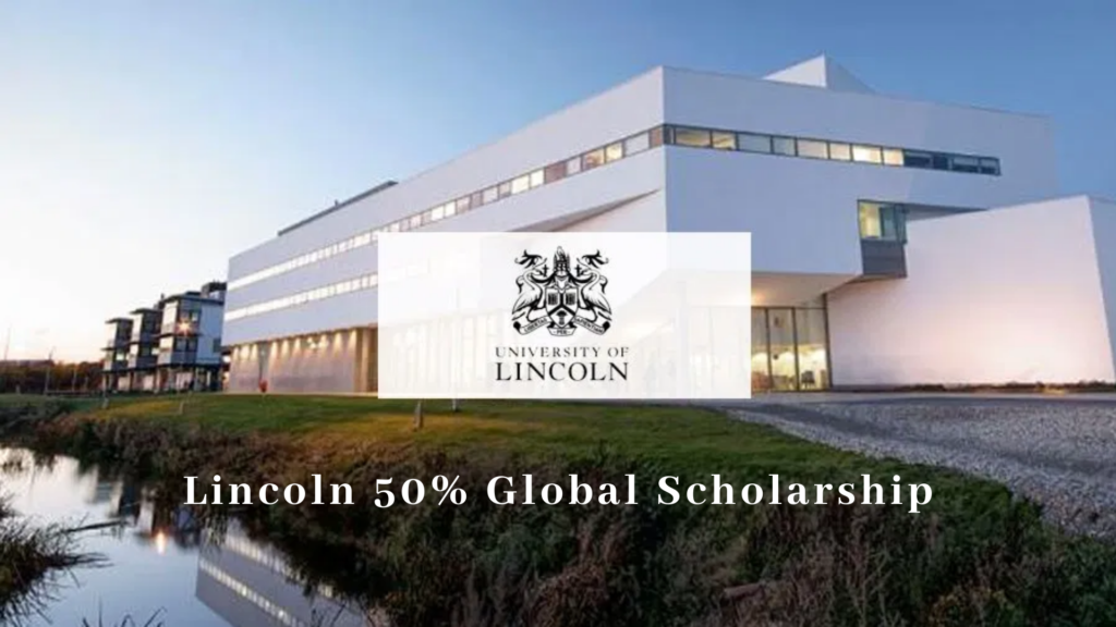 50% Global Scholarship at the University of Lincoln in England, UK, 2020