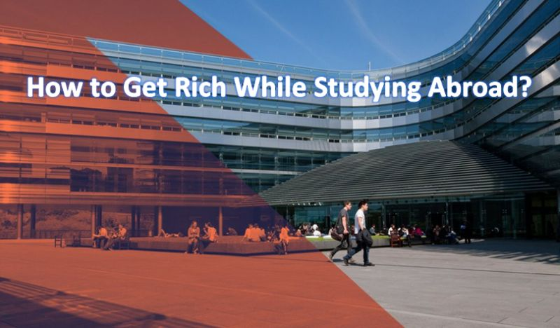 How to Get Rich While Studying Abroad?
