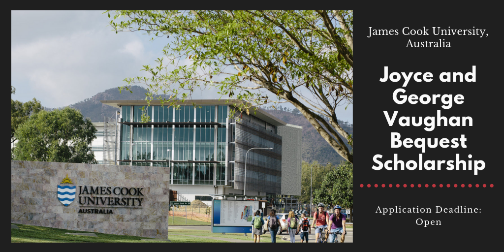 Joyce and George Vaughan Bequest Scholarship at James Cook University, 2019-2020
