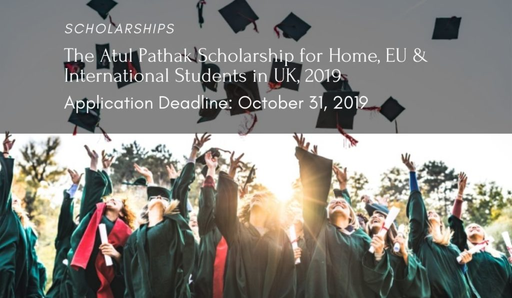 The Atul Pathak funding for Home, EU & International Students in UK, 2019