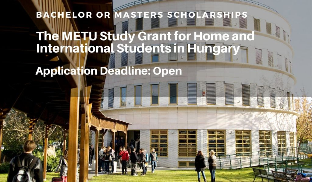 The METU Study Grant for Home and International Students in Hungary, 2020