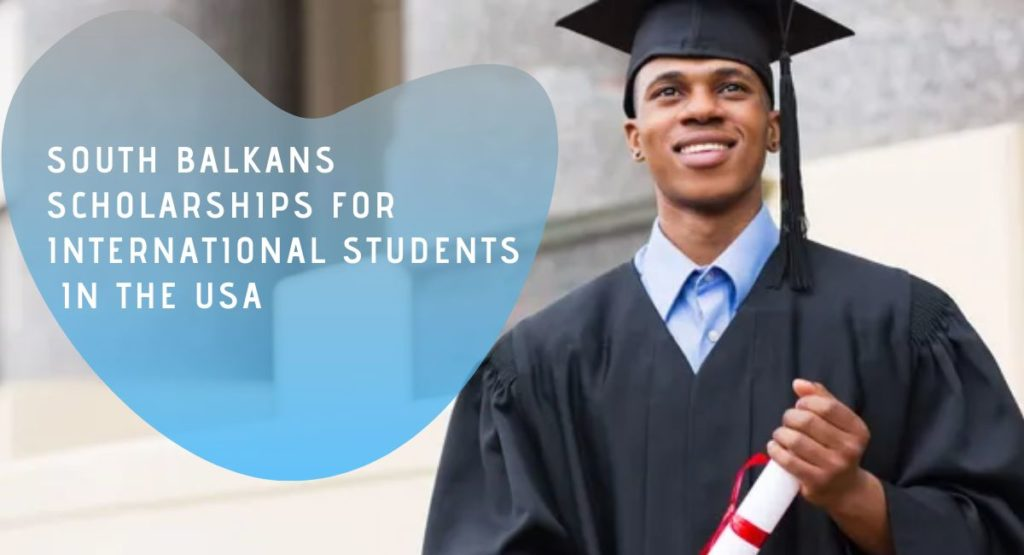 South Balkans Scholarships for International Students in the USA