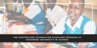 The MasterCard Foundation Scholars Program at Makerere University in Uganda
