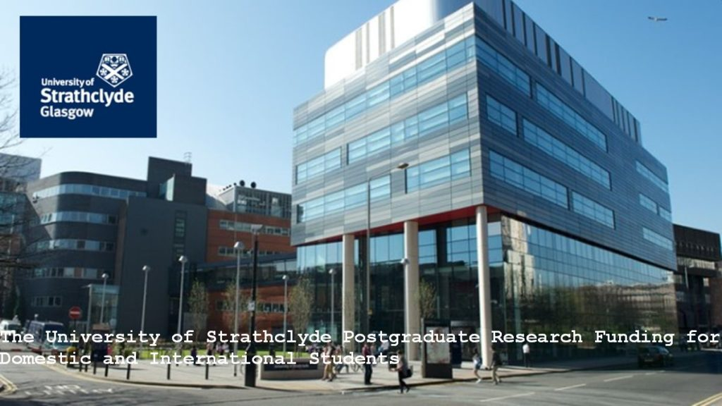 The University of Strathclyde Postgraduate Research Funding for Domestic and International Students
