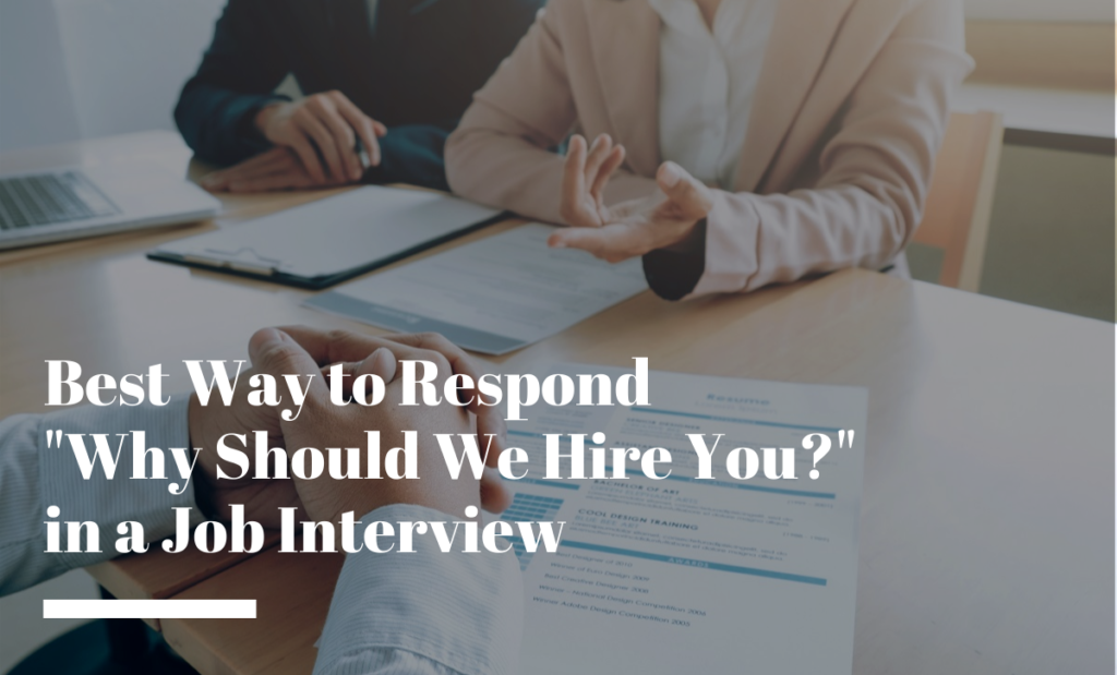 "Best Way to Respond ""Why Should We Hire You?"" in a Job Interview"