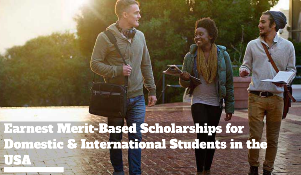 Earnest Merit-Based Scholarships for Domestic & International Students in the USA