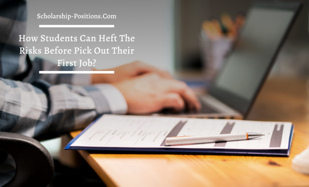 How Students Can Heft the Risks Before Pick Out Their First Job