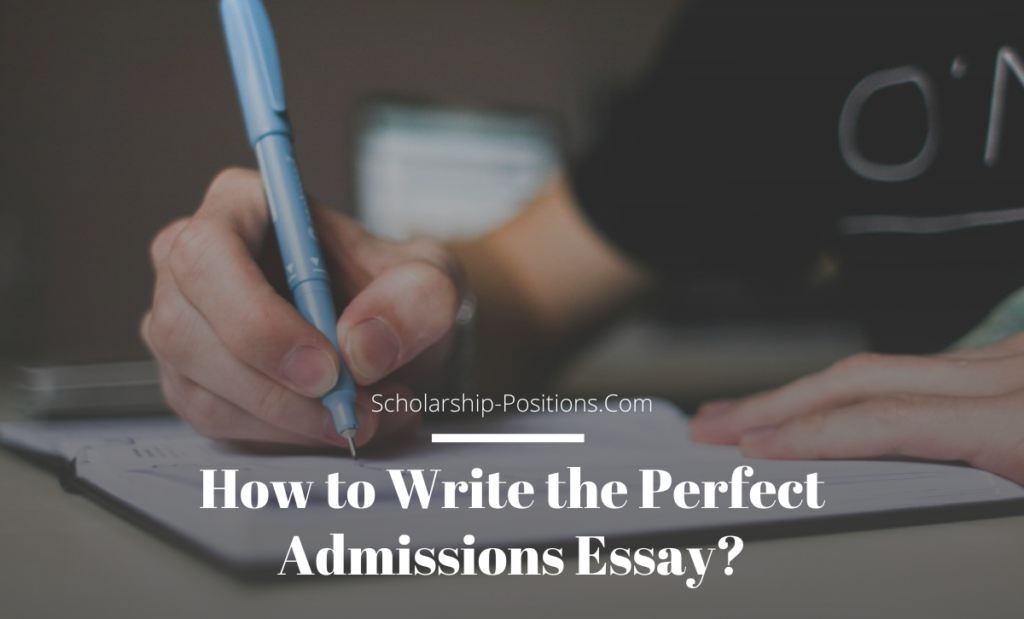 How To Write The Perfect Admissions Essay Scholarship
