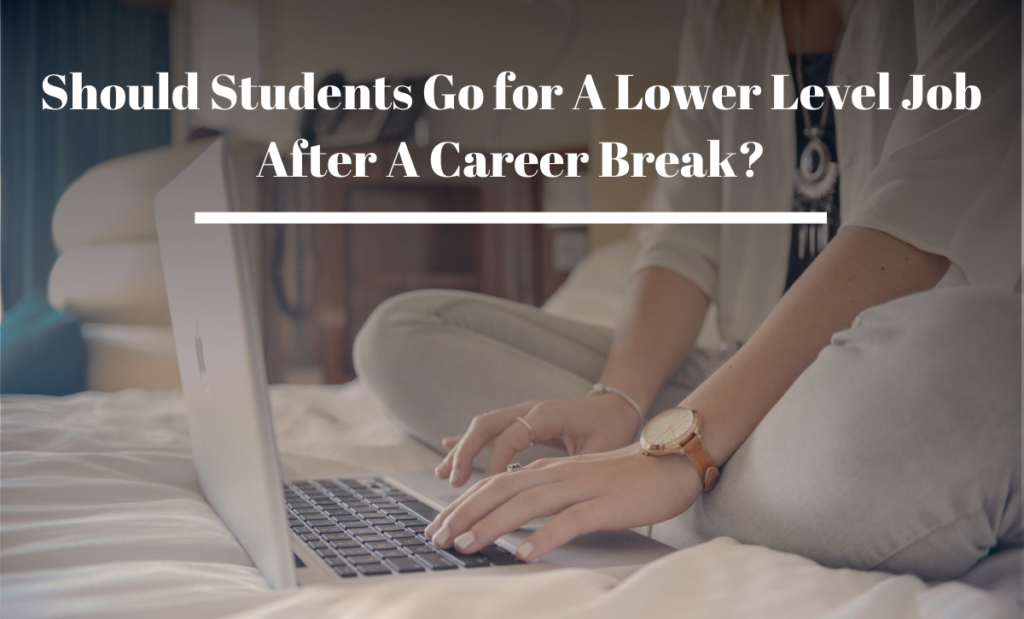 Should Students Go for A Lower Level Job After A Career Break?