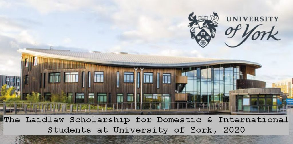 The University of York is inviting the talented and motivated students to apply for the Laidlaw funding for the academic year 2020/21.
