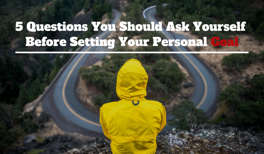 5 Questions You Should Ask Yourself Before Setting Your Personal Goal