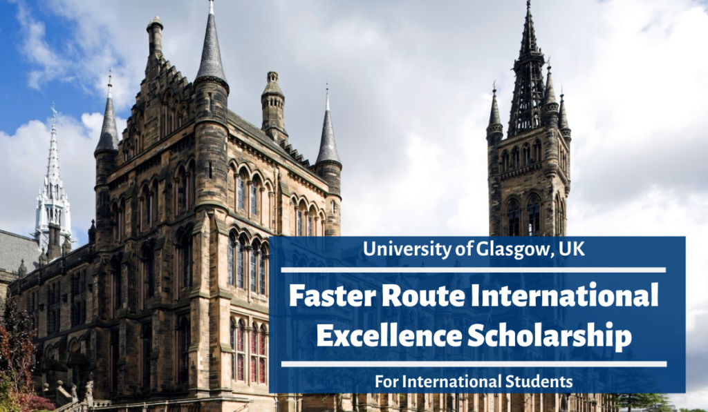 Faster Route International Excellence Scholarship at University of Glasgow, UK