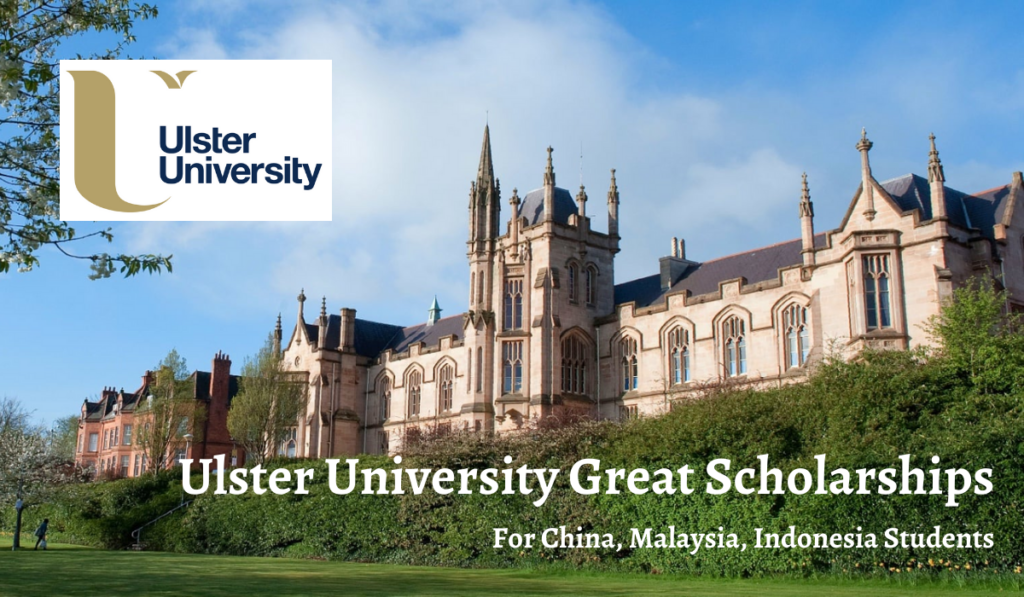 Ulster University Great Scholarships for China, Malaysia, Indonesia Students