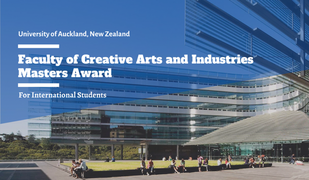 University of Auckland Faculty of Creative Arts and Industries International Student Masters Award