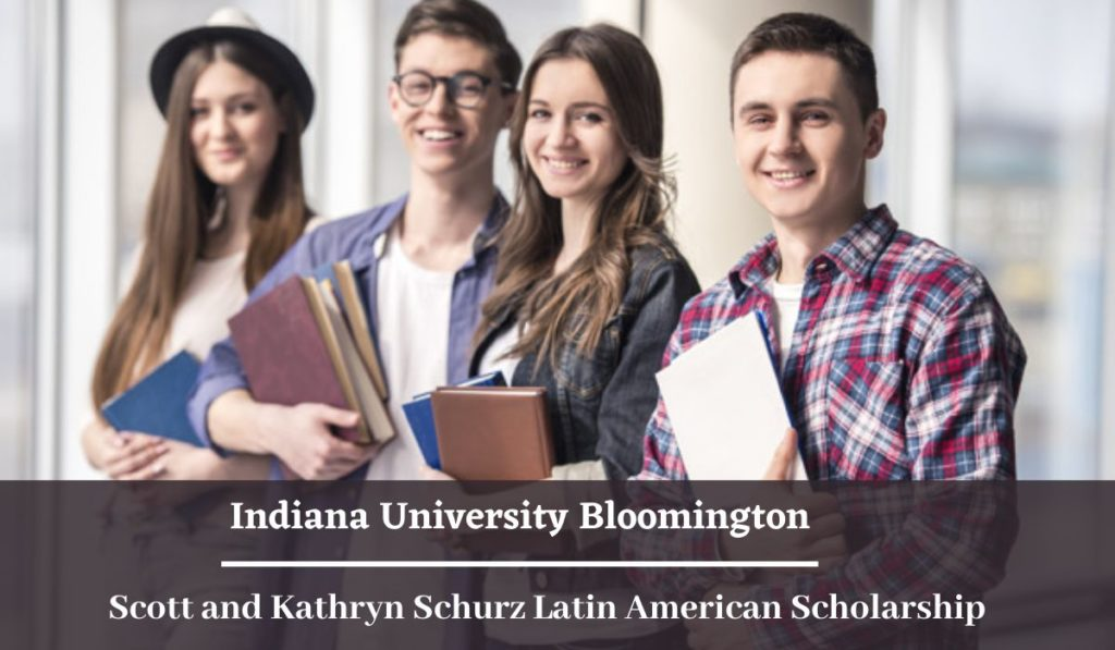 Indiana University Bloomington Scott and Kathryn Schurz Latin American Scholarship