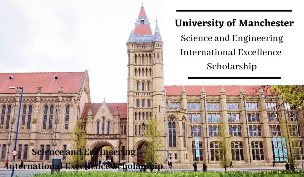 University of Manchester Science and Engineering International Excellence Scholarship in UK