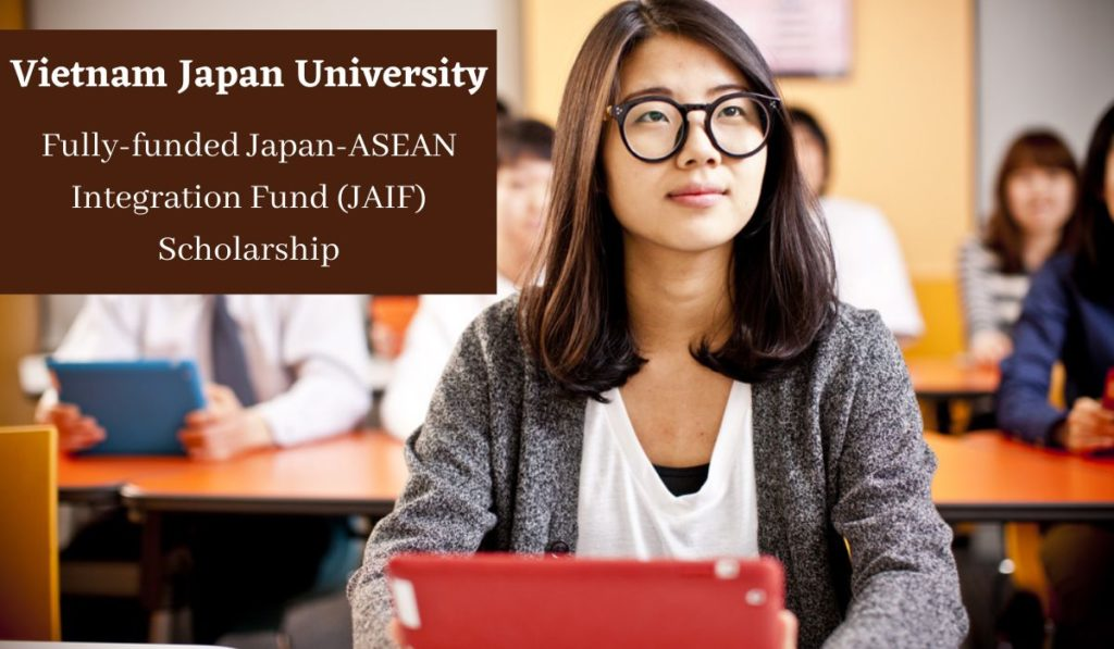 Vietnam Japan University Fully-funded Japan-ASEAN Integration Fund (JAIF) Scholarship