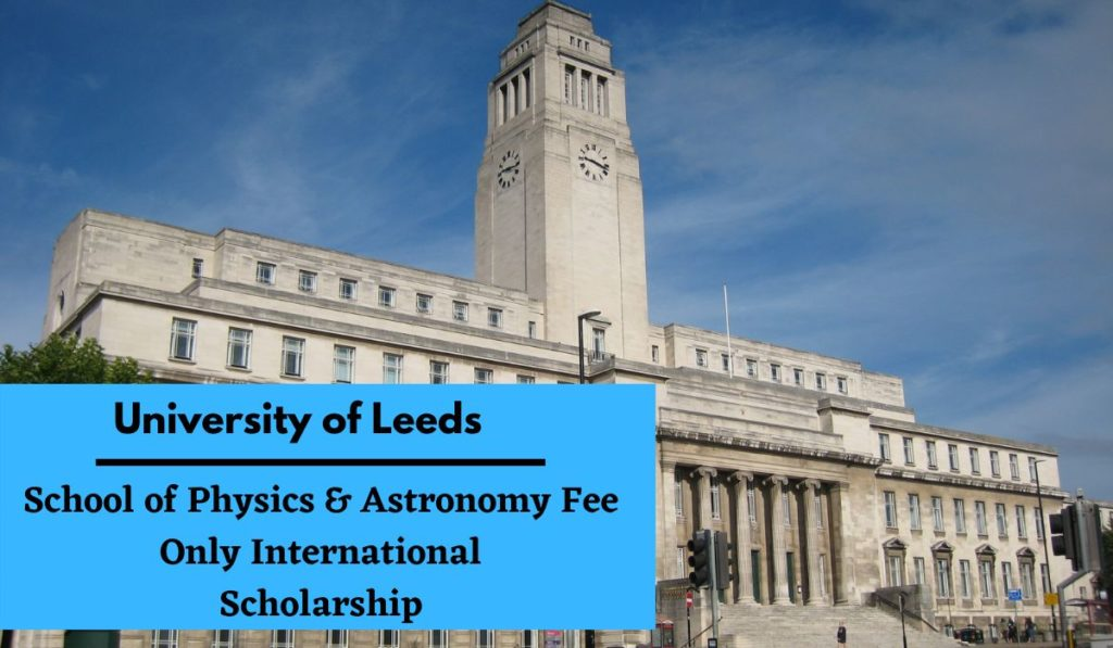 University of Leeds School of Physics & Astronomy Fee-Only International Scholarship