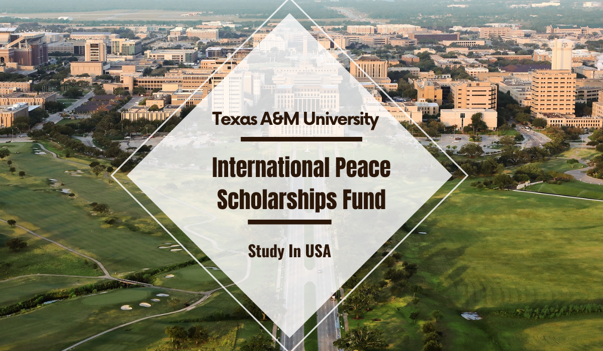 Texas A&M University International Peace Scholarships Fund in USA, 2021