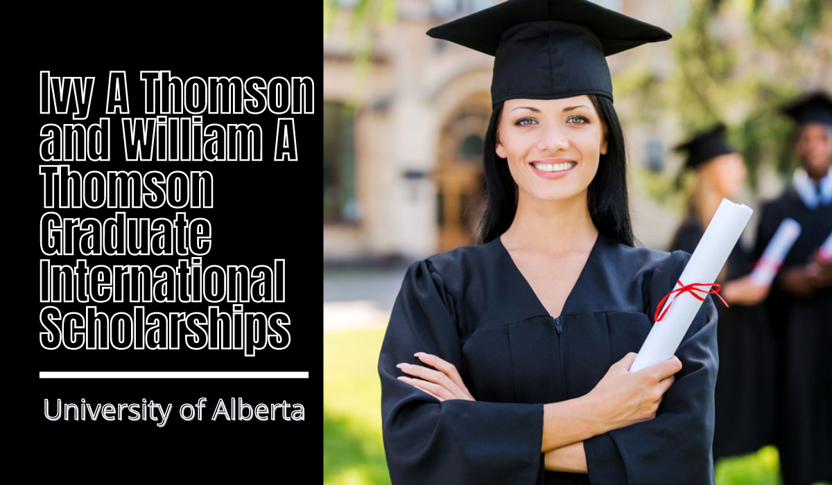 Ivy A Thomson and William A Thomson Graduate international awards at University of Alberta, Canada
